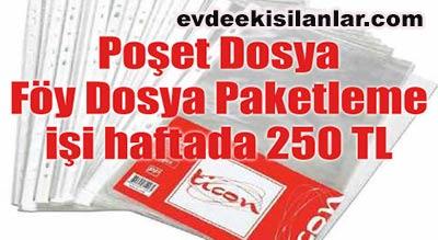 Poşet Dosya Föy Dosya Paketleme işi haftada 250 TL